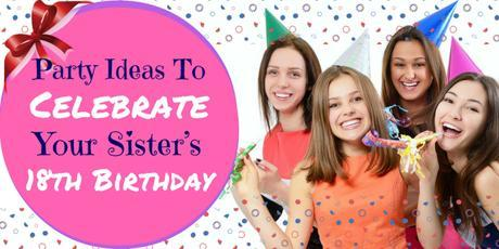 Party Ideas To Celebrate Your Sister's 18th Birthday.jpg