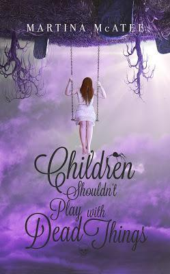 Children Shouldn't Play with Dead Things by Martina McAtee @agarcia6510 @MartinaMcAtee1