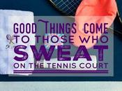 Good Things Come Those Sweat Tennis Court