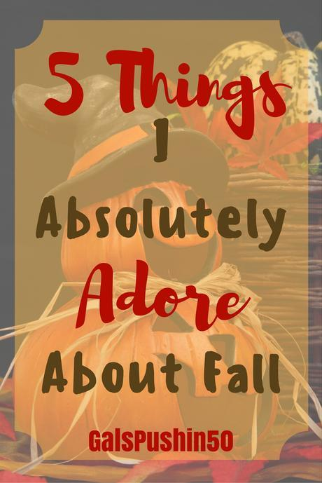 5 Things I Absolutely Adore About Fall