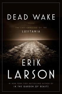 Review:  Dead Wake: The Last Crossing of the Lusitania by Erik Larson