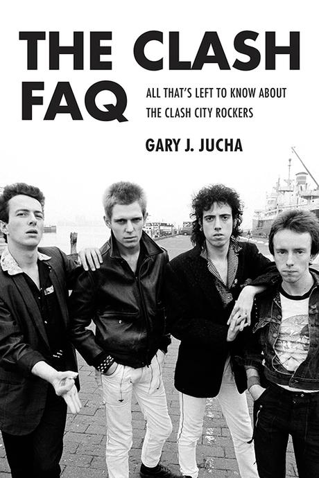 The Clash FAQ - All That's Left to Know About the Clash City Rockers (Backbeat Books)