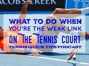 What When You're Weak Link Tennis Court Quick Tips Podcast