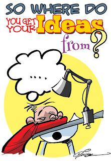 So where do you get your ideas from?