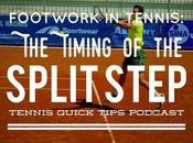 Footwork Tennis: Timing Split Step Tennis Quick Tips Podcast