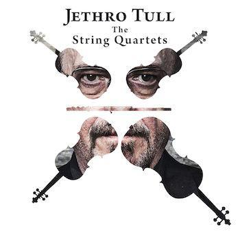 JETHRO TULL IS SET TO RELEASE A CLASSICAL COMPILATION OF THEIR HITS: THE STRING QUARTETS OUT 3/24/17 VIA THE END RECORDS/BMG