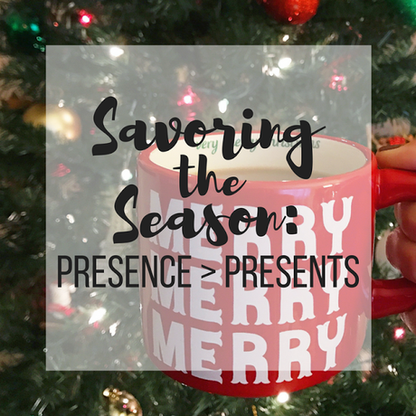 Savoring the Season - Presence over Presents
