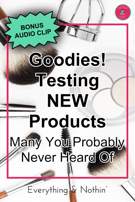 Goodies! Testing NEW Products (Many You Probably Never Heard Of)