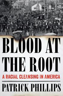 Blood at the Root: A Racial Cleansing in America by Patrick Phillips- Feature and Review