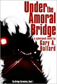 Under the Amoral Bridge by Gary A. Ballard Review