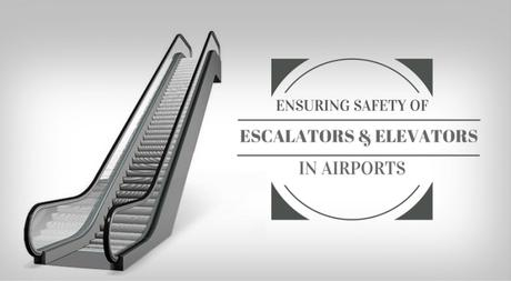 Ensuring Safety Of Escalators & Elevators In Airports