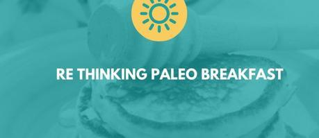 Re-Thinking Paleo Breakfast