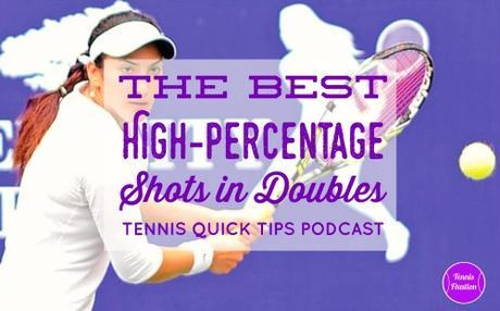 The Best High-Percentage Shots In Doubles – Tennis Quick Tips Episode 157