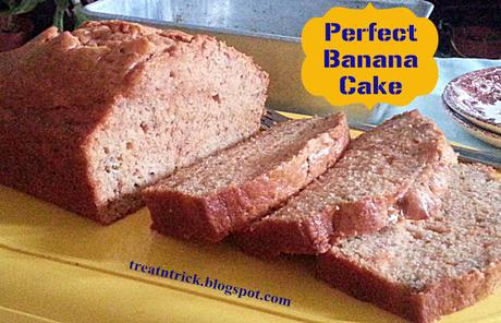 Perfect Banana Cake Recipe # treatntrick.blogspot.com