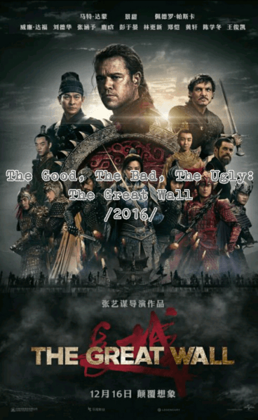 The Good, The Bad, The Ugly: The Great Wall (2016)