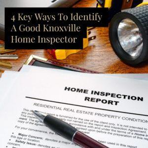 4 Key Ways To Identify A Good Knoxville Home Inspector