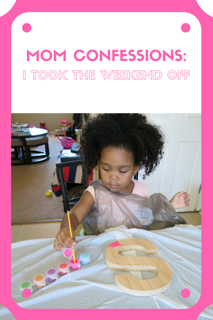Mom Confessions: I took the weekend off