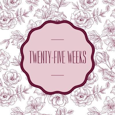 Twenty-Five Weeks