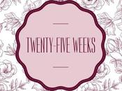 Twenty-Five Weeks