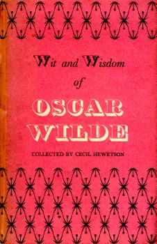 Wit and Wisdom of Oscar Wilde collected by Cecil Hewetson