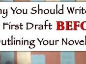 Should Write Your First Draft Before Outlining Novel