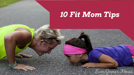 10 Fit Mom Tips