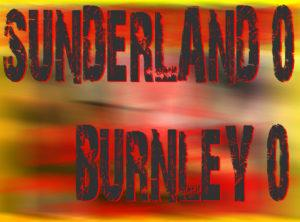 Sixer's Sevens: Sunderland 0-0 Burnley. Unimaginative and wasteful