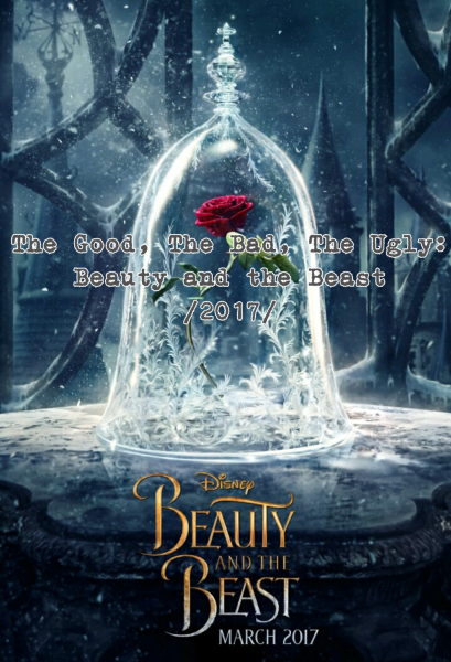 The Good, The Bad, The Ugly: Beauty and the Beast (2017)