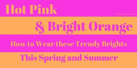 Hot Pink and Bright Orange: How to Wear These Trendy Spring Colors
