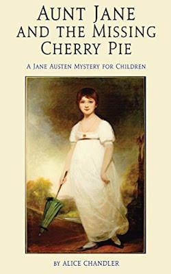JANE AUSTEN FOR CHILDREN. ALICE CHANDLER, AUNT JANE AND THE MISSING CHERRY PIE
