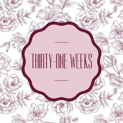 Thirty-One Weeks