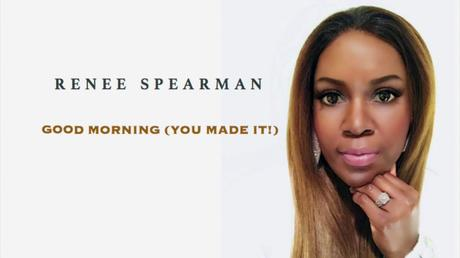 "Renee Spearman Huge Radio Debut With New Single ""Good Morning You Made It"""