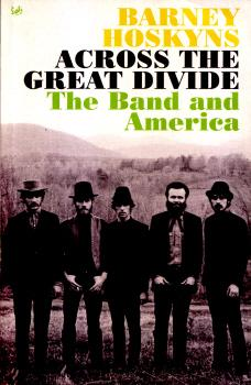 Across the Great Divide – The Band and America by Barney Hoskyns