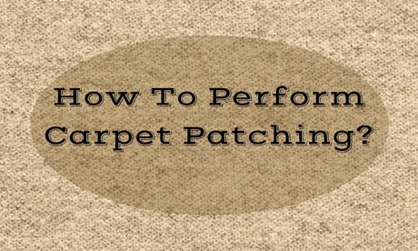 How To Perform Carpet Patching?
