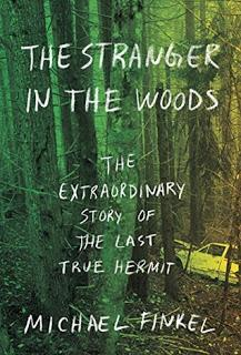 The Stranger in the Woods: The Extraordinary Story of the Last True Hermit by Michael Finkel- Feature and Review