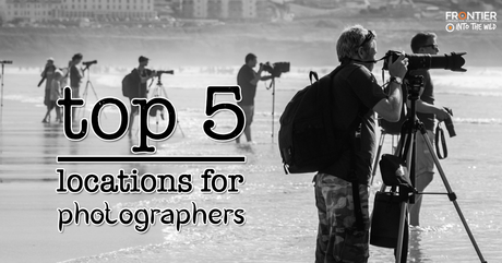 Top 5 Locations For Photographers