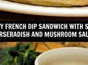 Beef French Sandwich with Spicy Horseradish Mushroom Sauce