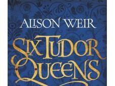 Katherine Aragon, True Queen (Six Tudor Queens Alison Weir