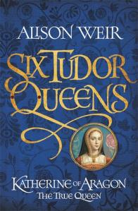 Katherine Of Aragon, The True Queen (Six Tudor Queens #1) – Alison Weir