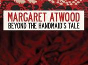 Margaret Atwood Beyond Handmaid's Tale