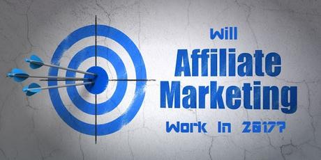 Will Affiliate Marketing Work For Bloggers In 2017?