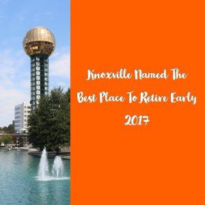 Knoxville Named The Best Place To Retire Early 2017