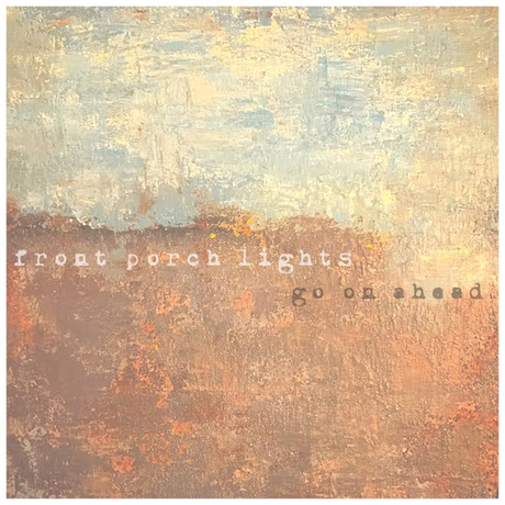 Front Porch Lights Bring Soft Beauty to 'Go On Ahead' [Premiere]