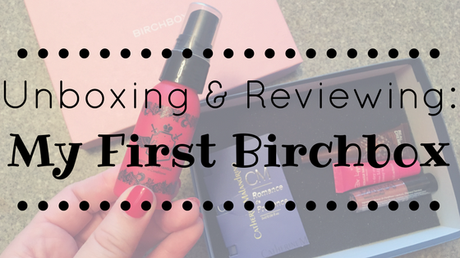 My First Birchbox: Unboxing & Review