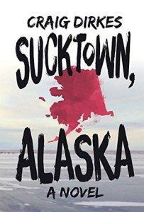 Sucktown, Alaska by Craig Dirkes (Out Today) #BookReview #YA