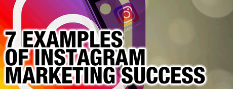 7 Examples of Instagram Marketing Success That You Must Know About!