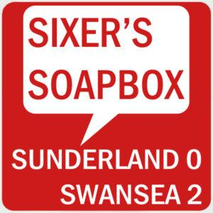 Sixer's Swansea Soapbox: abject and dismal? Much worse than that
