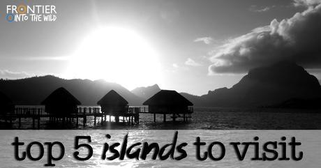 Top 5 Islands To Visit