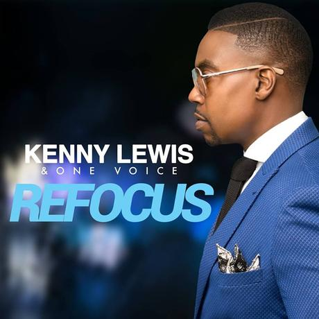"""Kenny Lewis And  One Voice Release """"Refocus"""""""