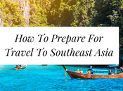 Tips Prepare Travel Southeast Asia